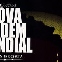 Resenha crítica - Introdução à Nova Ordem Mundial - Alexandre Costa
