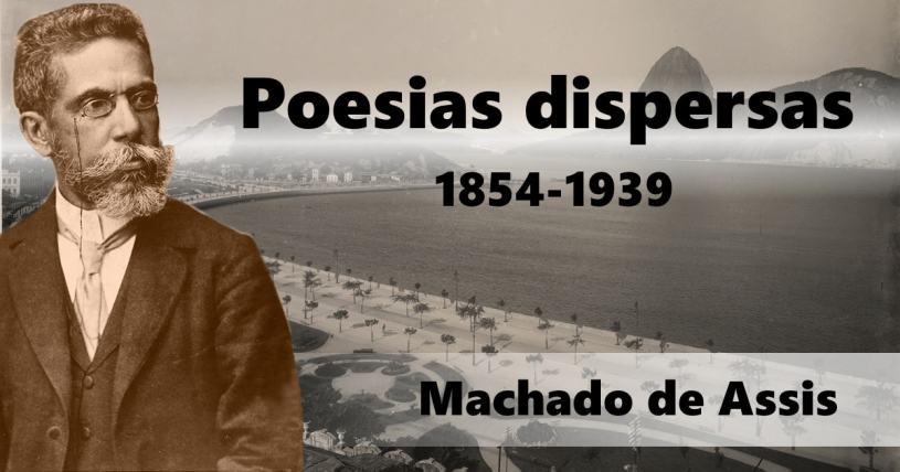 poesias dispersas - machado de assis - 1854 - 1939